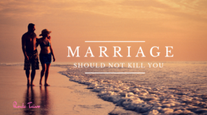 MARRIAGE SHOULD NOT KILL YOU