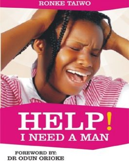 Help I need a man! by Ronke Taiwo