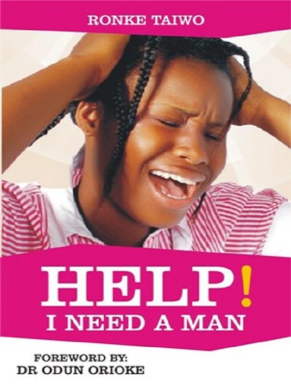 Help I need a man! by Ronke Taiwo