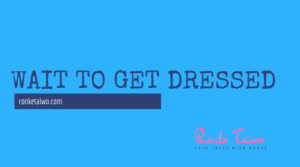 Read more about the article Wait to get dressed
