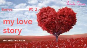 My Love Story (Pt 2)